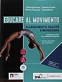 Educare al movimento. Allenamento, salute e benessere. Per le Scuole superiori. Con ebook. Con espansione online