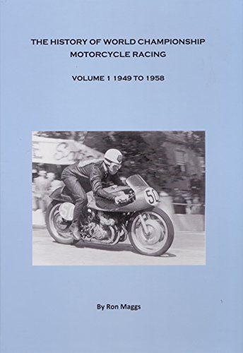 The History of World Championship Motorcycle Racing: Volume 1: 1949-1958 por Ronald Leslie Maggs