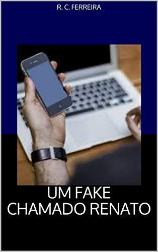 UM FAKE CHAMADO RENATO (Portuguese Edition)