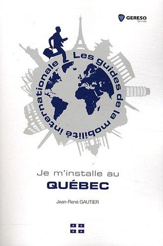 Je m'installe au Québec par Jean-René Gautier