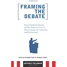 Framing the Debate: Famous Presidential Speeches and How Progressives Can Use Them to Change the Conversation (and Win E