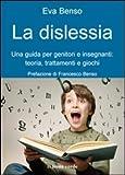 La dislessia. Una guida per genitori e insegnanti: teoria, trattamenti e giochi