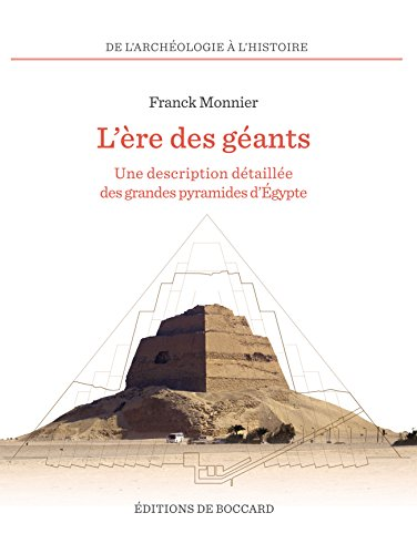 L'ere des géants. une description detaillee des grandes pyramides d'egypte