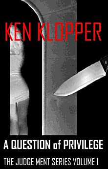 A Question of Privilege (The Judge Ment Series Book 1) by [Klopper, Ken]