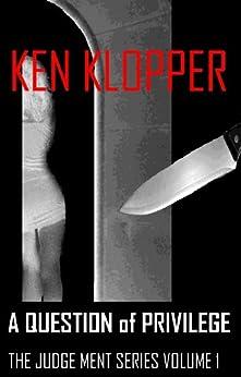 A Question of Privilege (The Judge Ment Series Book 1) (English Edition) di [Klopper, Ken]