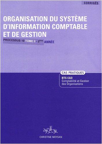 Organisation du système d'information comptable et de gestion Processus 10 BTS CGO 2e année : Tome 2, Corrigés par Christine Moysan