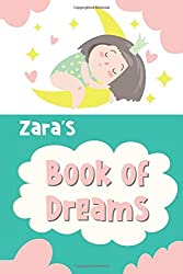 Zara's Book of Dreams: Cute Personalized Notebook for Zara. Dream Keeper Journal for Girls -  6 x 9 in 150 Pages for Doodling and Taking Notes (Customized Dream Diary For Kids, Band 960)