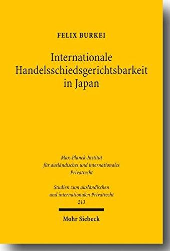 lsschiedsgerichtsbarkeit in Japan: Zustand und Perspektiven nach der Reform von 2004 (Studien zum ausländischen und internationalen Privatrecht, Band 213) ()