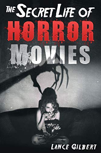 Horror Movies: The Secret Life of Real Occult Demons, Paranormal Ghosts, and Supernatural Monsters (The Secret Life of Horror Movies: Part 1- Cursed Films) (English Edition)