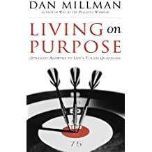 Living on Purpose: Straight Answers to Universal Questions by Dan Millman (2000-09-14)