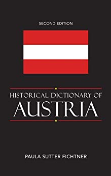 Historical Dictionary of Austria (Historical Dictionaries of Europe) by [Fichtner, Paula Sutter]