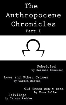 The Anthropocene Chronicles Part I (English Edition) par [Bensusan, Saranne, Radtke, Carmen, Pullar, Emma]