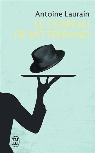 Le chapeau de Mitterrand par Antoine Laurain