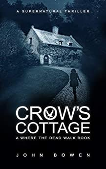Crow's Cottage: A Supernatural Thriller (Where the Dead Walk Book 2) by [Bowen, John]