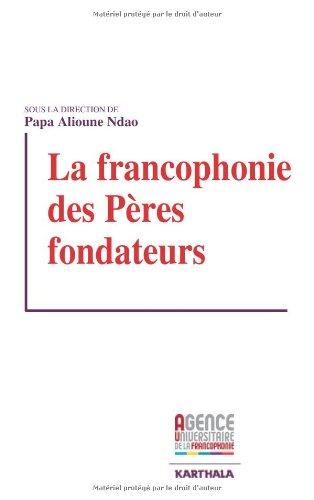 La francophonie des Pères fondateurs par Papa Alioune Ndao