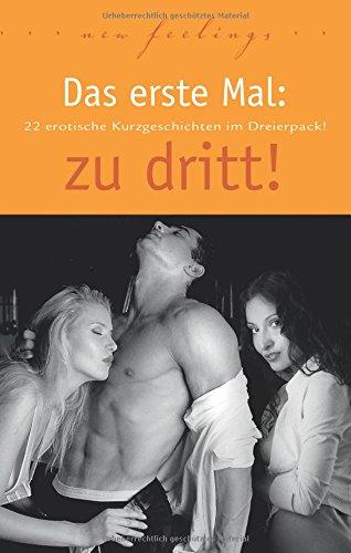 Zu Dvd Dritt (Das erste Mal: zu dritt!: 22 erotische Kurzgeschichten im Dreierpack)