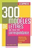300 modèles de lettres pour réussir votre correspondance : Administrative, professionnelle et économique, privée...