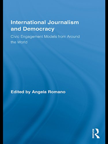 International Journalism and Democracy: Civic Engagement Models from Around the World (Routledge Research in Cultural and Media Studies)