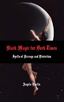 Black Magic for Dark Times:  Spells of Revenge and Protection (English Edition) di [Kaelin, Angela]
