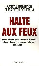 Halte aux feux : Proche-Orient, antisémitisme, médias, islamophobie, communautarisme, banlieues...