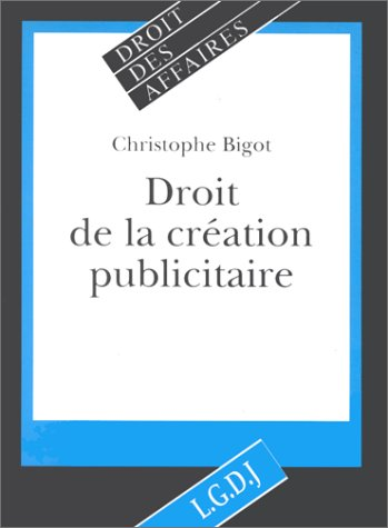 Droit de la création publicitaire par Christophe Bigot