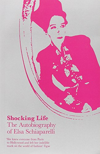 Shocking Life. The Autobiography Of Elsa Schiaparelli