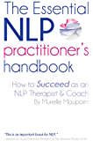 The ESSENTIAL NLP Practitioner's Handbook: A guide to running your own hypnotherapy/neuro linguistic programming coaching business (NLP Books)