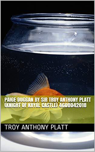 Paige Duggan By Sir Troy Anthony Platt (Knight of Kryal Castle) 4608042018 (English Edition)