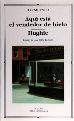 Aquí está el vendedor de hielo; Hughie (Letras Universales) por Eugene O ' Neill