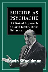 Suicide as Psychache: A Clinical Approach to Self-Destructive Behavior