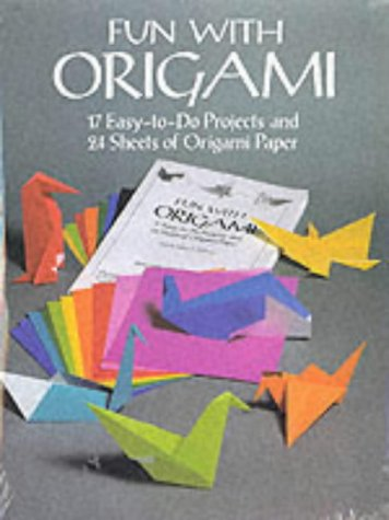 Fun with Origami: 17 Easy-to-Do Projects and 24 Sheets of Origami Paper. (Dover Origami Papercraft)