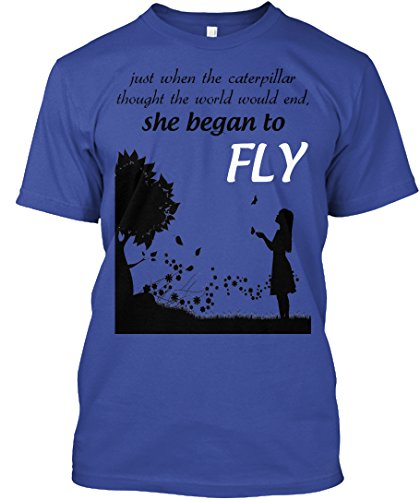 teespring Novelty Slogan T-Shirt - Just When The Caterpillar Thought The World Would End, She Began to Fly