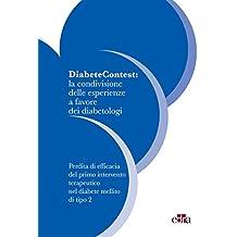 DiabeteContest: la condivisione delle esperienze a favore dei diabetologi III: Perdita di efficacia del primo intervento terapeutico nel diabete mellito di tipo 2 (Italian Edition)