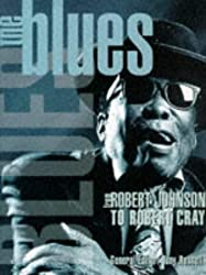 The Blues from Robert Johnson to Robert Cray