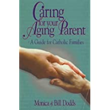 Caring for Your Aging Parent: A Guide for Catholic Families by Monica Dodds (1997-09-02)