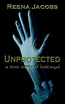 Unprotected: A True Story of Betrayal (English Edition) par [Jacobs, Reena]