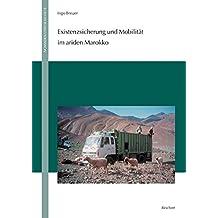 Existenzsicherung Und Mobilitat Im Ariden Marokko (Nomaden Und Sesshafte)