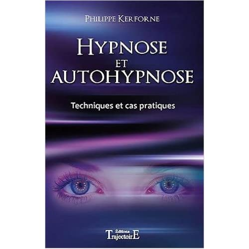 Hypnose et autohypnose - Techniques et cas pratiques de Philippe Kerforne ( 15 avril 2010 )