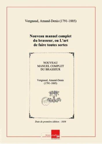 Nouveau manuel complet du brasseur, ou L'art de faire toutes sortes de bières : contenant les procédés de cet art tels qu'ils sont usités en Angleterre, en Allemagne et en France... suivi de l'analyse, la valeur réelle des houblons et leur conservation [édition 1838] par Amand-Denis (1791-1885) Vergnaud