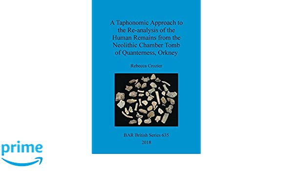 A Taphonomic Approach To The Re Analysis Of Human Remains From Neolithic Chamber Tomb Quanterness Orkney BAR British Series Amazoncouk