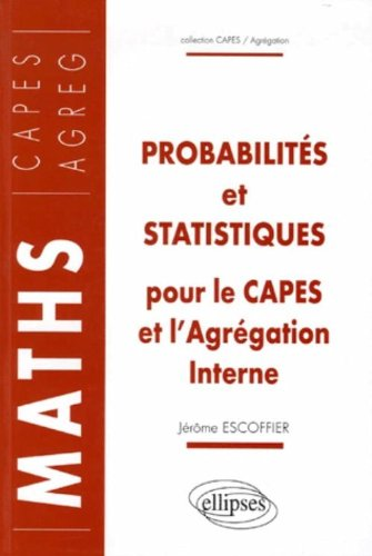 Probabilités et statistiques pour le CAPES et l'Agrégation interne : Cours et exercices corrigés par Jérôme Escoffier