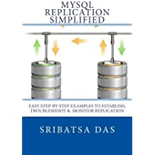 MySQL Replication Simplified: Easy step-by-step examples to establish, troubleshoot and monitor replication by Sribatsa Das (19-May-2014) Paperback