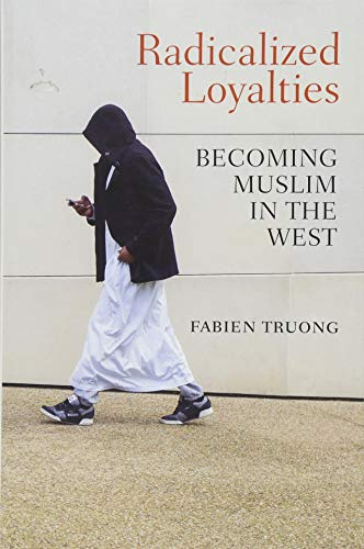 Radicalized Loyalties: Becoming Muslim in the West