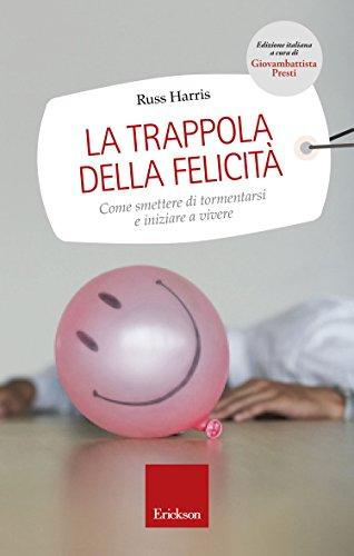 La-trappola-della-felicit-Come-smettere-di-tormentarsi-e-iniziare-a-vivere
