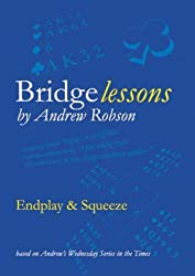 Endplay & Squeeze: 1: Endplay and Squeeze (Bridge Lessons) by Andrew Robson (2007-11-12)