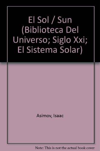 El Sol/Sun (Biblioteca Del Universo; Siglo XXI; El Sistema Solar) por Isaac Asimov
