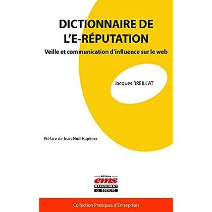 Dictionnaire de l'E-réputation: Veille et communication d'influence sur le web (Pratiques d'entreprises)