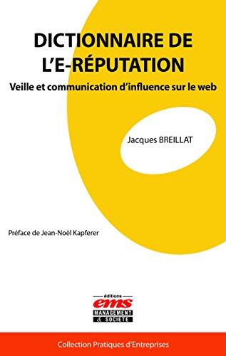 Dictionnaire de l'E-réputation: Veille et communication d'influence sur le web (Pratiques d'entreprises) par Jacques Breillat