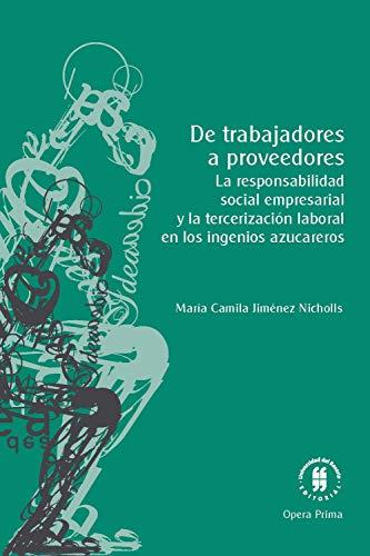 De trabajadores a proveedores: La responsabilidad social empresarial y la tercerización laboral en los ingenios azucareros (Spanish Edition)