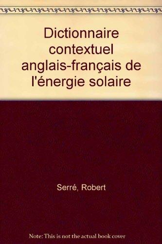 Dictionnaire contextuel anglais-français de l'énergie solaire par Robert Serré